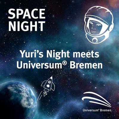 Space night: Yuri's Night meets Universum Bremen